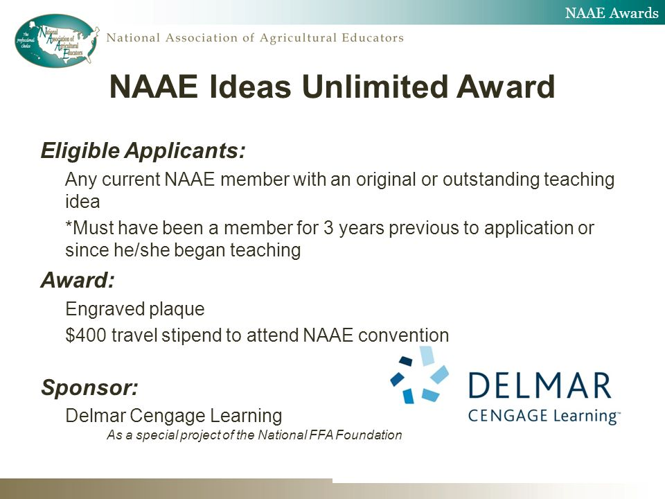 Eligible Applicants: Any current NAAE member with an original or outstanding teaching idea *Must have been a member for 3 years previous to applicatio