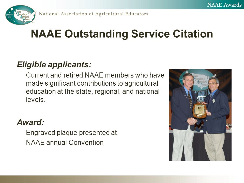Eligible applicants: Current and retired NAAE members who have made significant contributions to agricultural education at the state, regional, and na