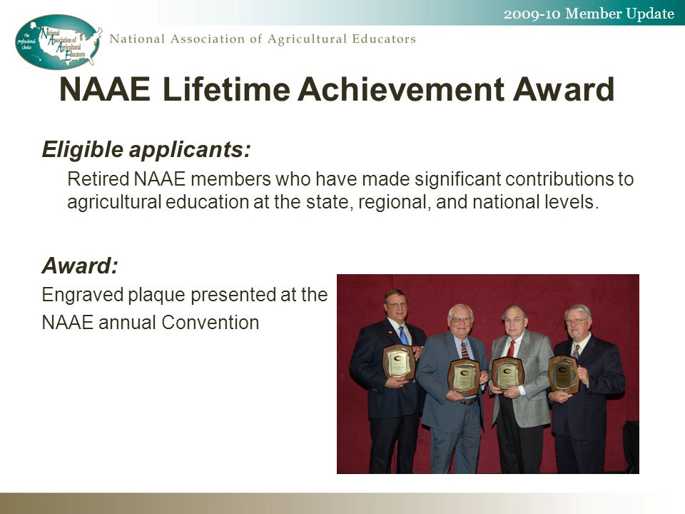 NAAE Lifetime Achievement Award Eligible applicants: Retired NAAE members who have made significant contributions to agricultural education at the sta