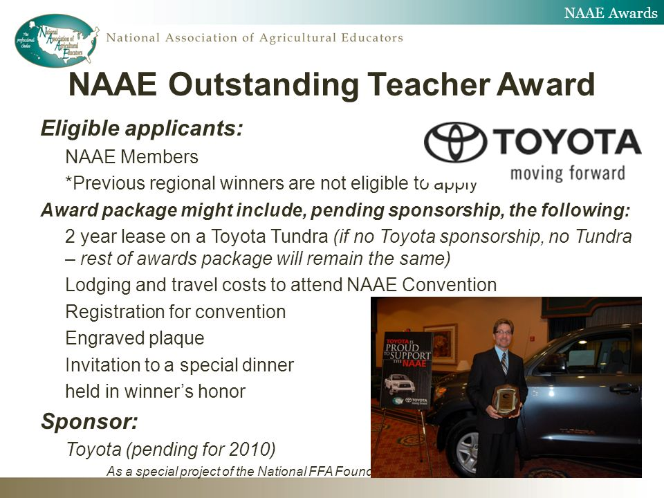 Eligible applicants: NAAE Members *Previous regional winners are not eligible to apply Award package might include, pending sponsorship, the following
