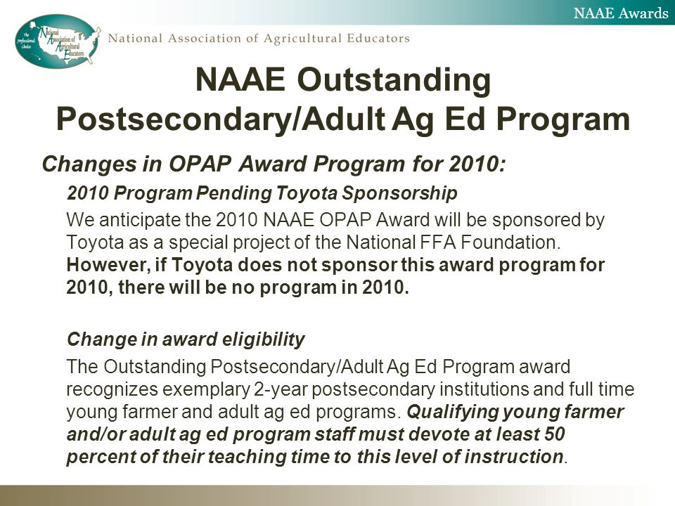 Changes in OPAP Award Program for 2010: 2010 Program Pending Toyota Sponsorship We anticipate the 2010 NAAE OPAP Award will be sponsored by Toyota as