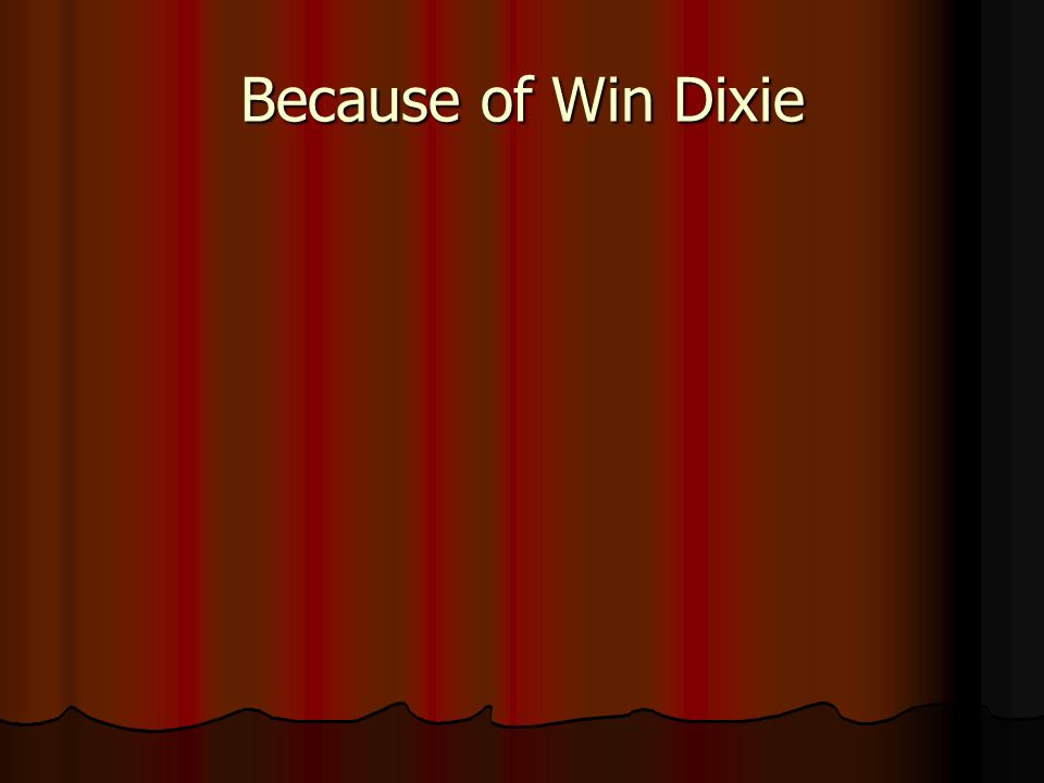 Because of Win Dixie