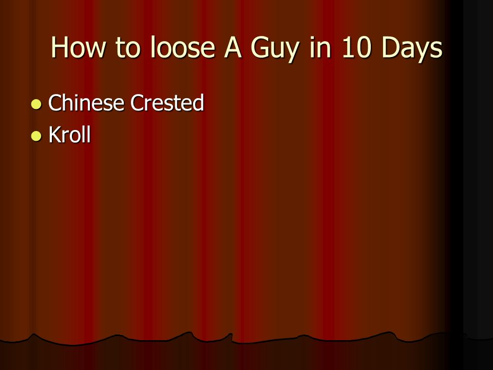 How to loose A Guy in 10 Days Chinese Crested Chinese Crested Kroll Kroll