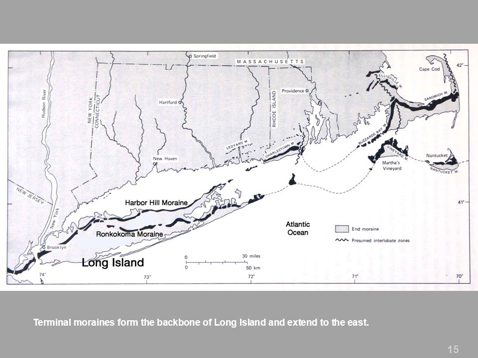 Terminal moraines form the backbone of Long Island and extend to the east. 15