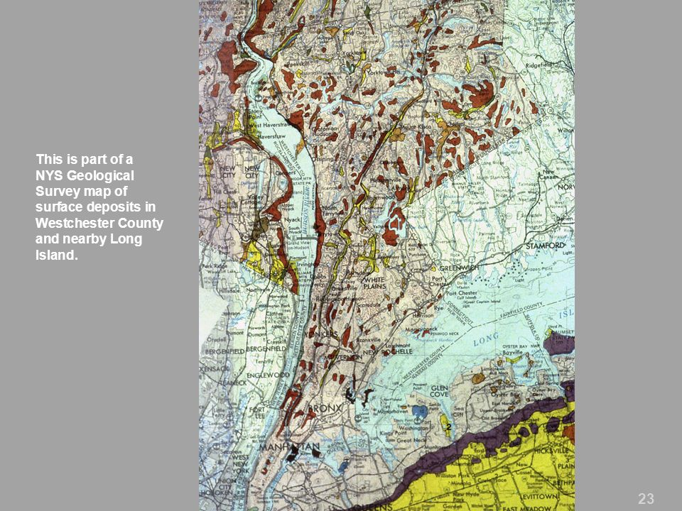 23 This is part of a NYS Geological Survey map of surface deposits in Westchester County and nearby Long Island.