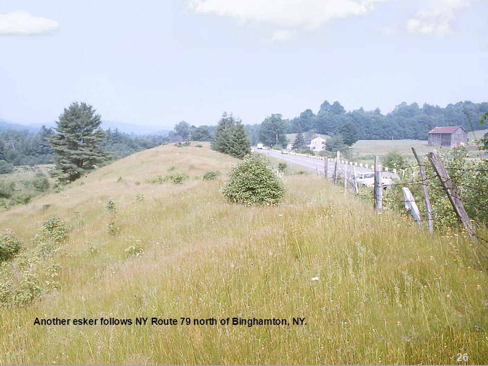 Another esker follows NY Route 79 north of Binghamton, NY. 26