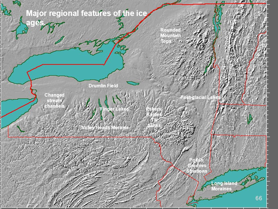 Finger Lakes Drumlin Field Long Island Moraines Polish, Grooves Striations Major regional features of the ice ages. Valley Heads Moraine Rounded Mount