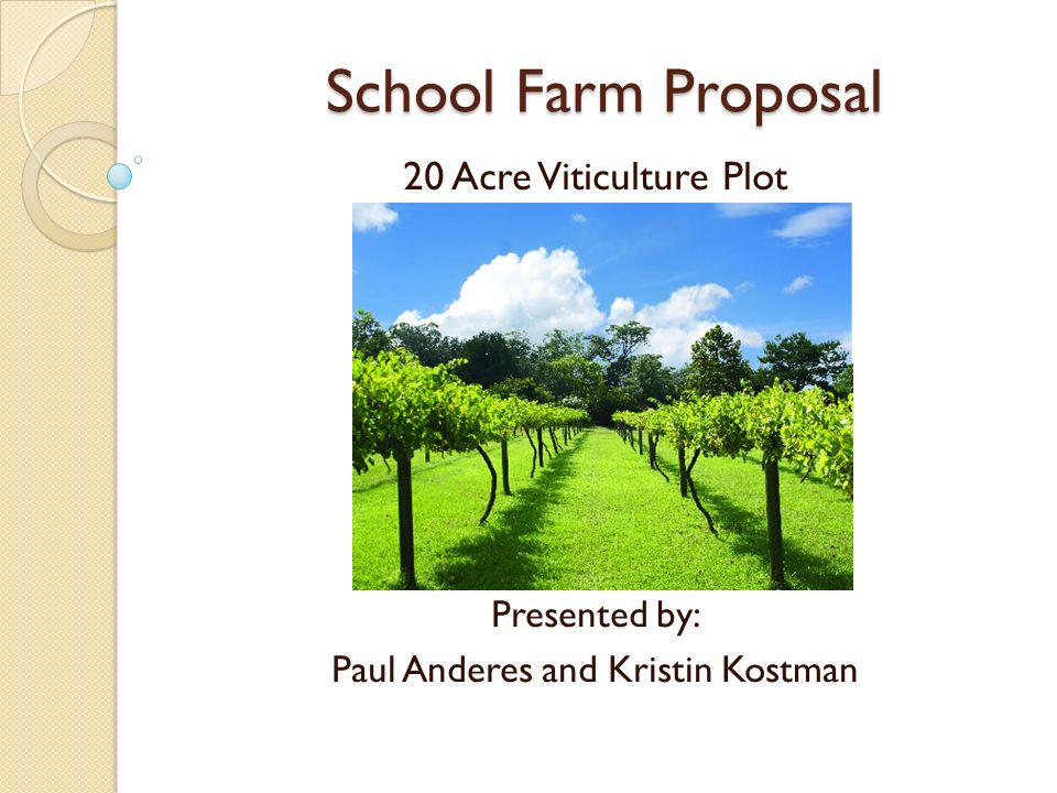 School Farm Proposal 20 Acre Viticulture Plot July 16, 2010 Presented by: Paul Anderes and Kristin Kostman