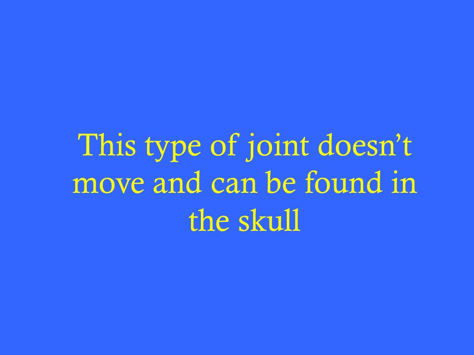 This type of joint doesnt move and can be found in the skull