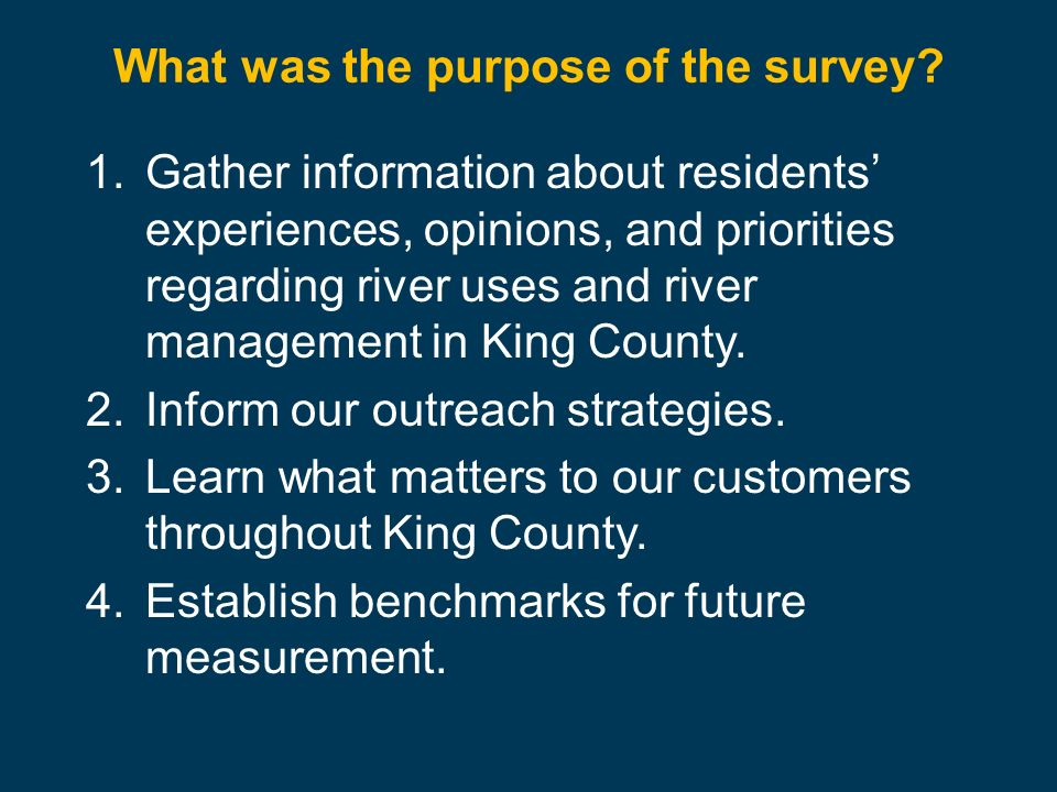 What was the purpose of the survey? 1.Gather information about residents experiences, opinions, and priorities regarding river uses and river manageme