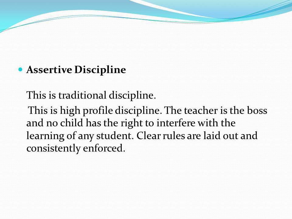 Assertive Discipline This is traditional discipline.