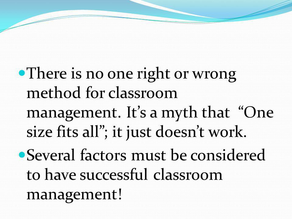 There is no one right or wrong method for classroom management.