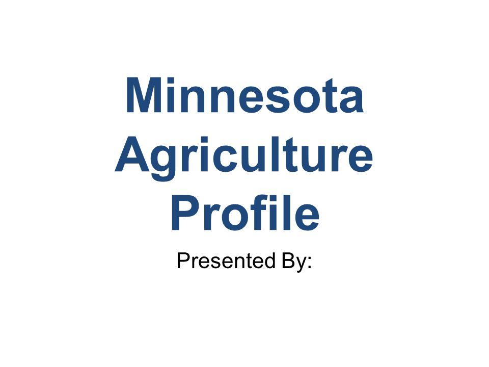 Minnesota Agriculture Profile Presented By: