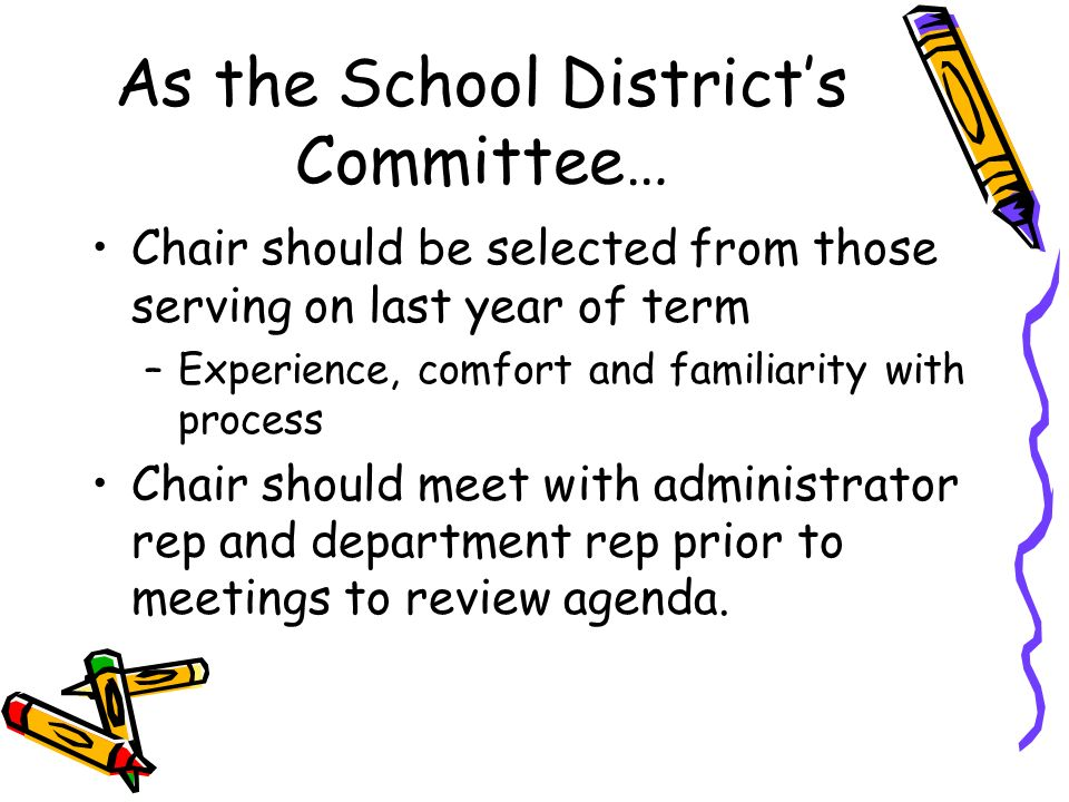 As the School Districts Committee… Chair should be selected from those serving on last year of term –Experience, comfort and familiarity with process
