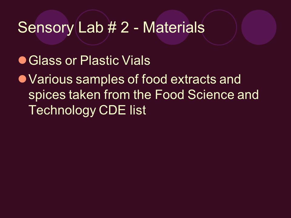 Sensory Lab # 2 - Materials Glass or Plastic Vials Various samples of food extracts and spices taken from the Food Science and Technology CDE list