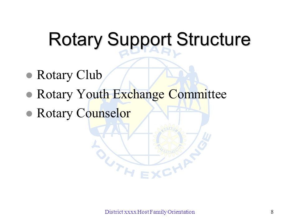 District xxxx Host Family Orientation8 Rotary Support Structure l Rotary Club l Rotary Youth Exchange Committee l Rotary Counselor