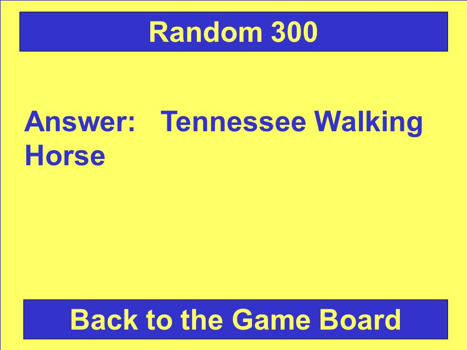 Answer: Tennessee Walking Horse Back to the Game Board Random 300