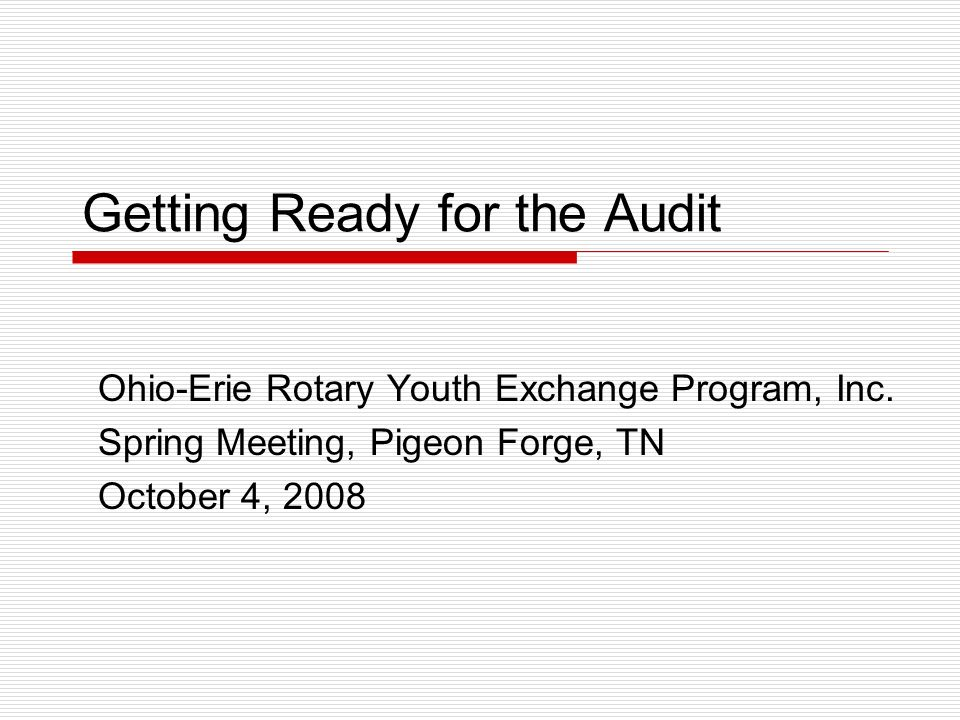 Getting Ready for the Audit Ohio-Erie Rotary Youth Exchange Program, Inc.