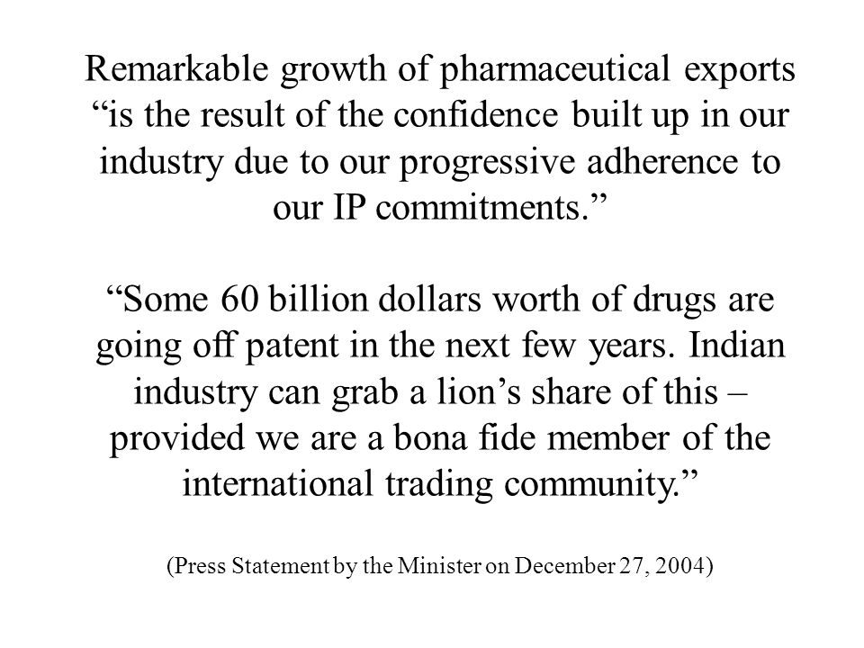 Remarkable growth of pharmaceutical exports is the result of the confidence built up in our industry due to our progressive adherence to our IP commitments.