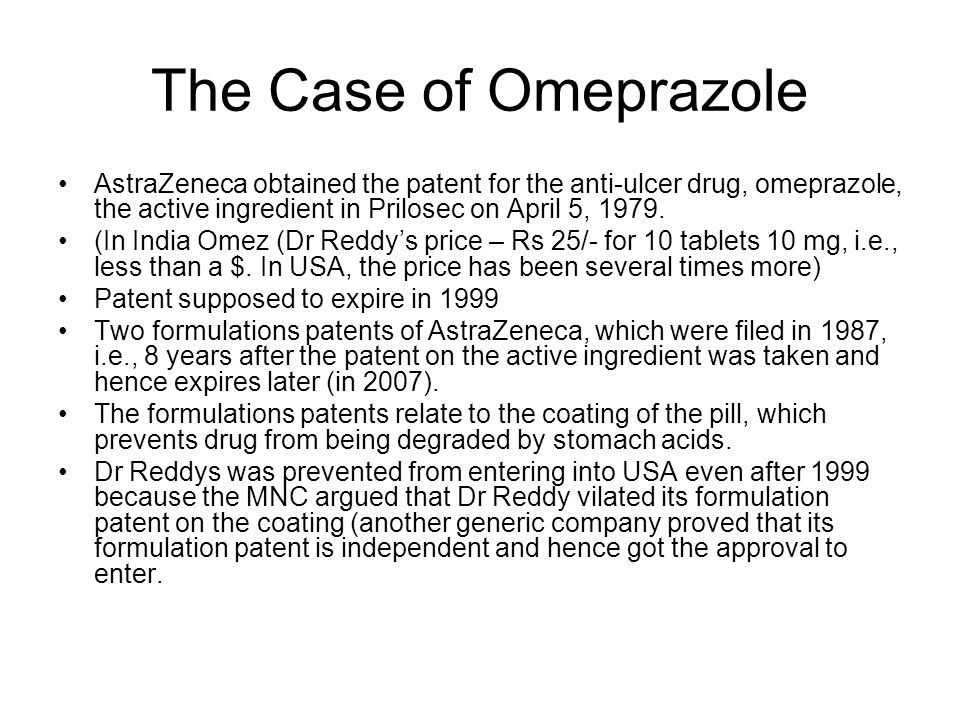 The Case of Omeprazole AstraZeneca obtained the patent for the anti-ulcer drug, omeprazole, the active ingredient in Prilosec on April 5, 1979.