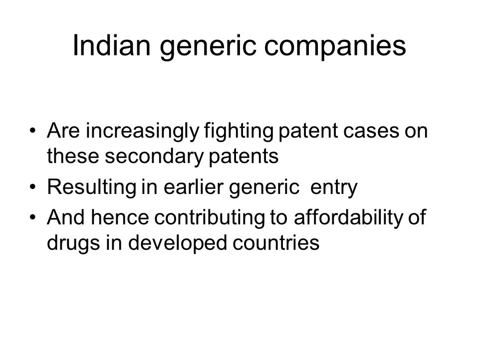 Indian generic companies Are increasingly fighting patent cases on these secondary patents Resulting in earlier generic entry And hence contributing t