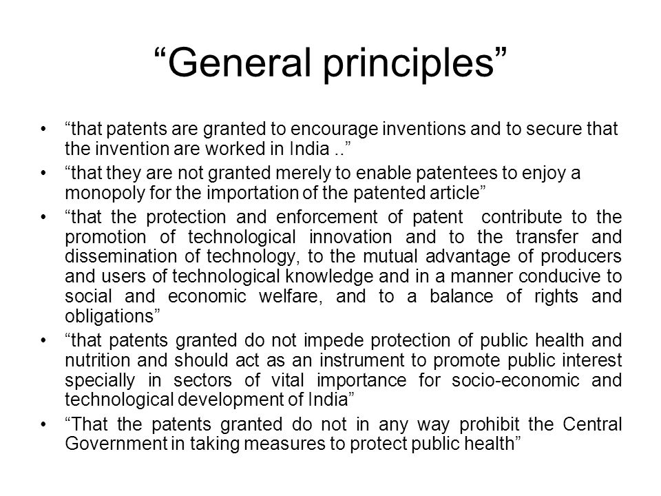 General principles that patents are granted to encourage inventions and to secure that the invention are worked in India..