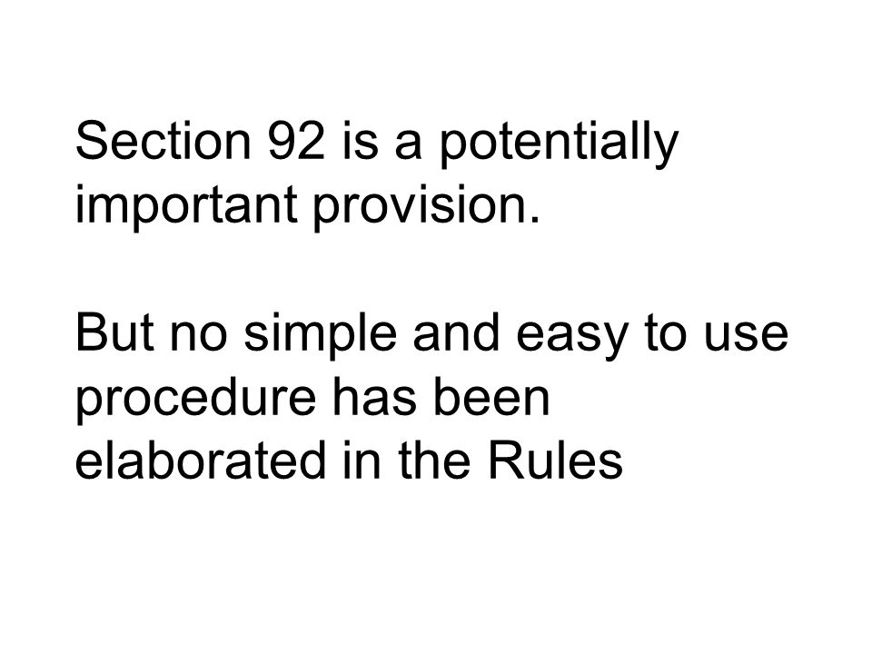 Section 92 is a potentially important provision. But no simple and easy to use procedure has been elaborated in the Rules