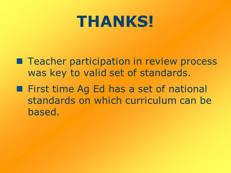 THANKS. Teacher participation in review process was key to valid set of standards.