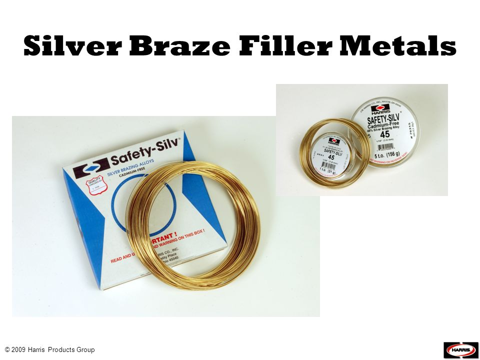 © 2009 Harris Products Group Silver Braze Filler Metals