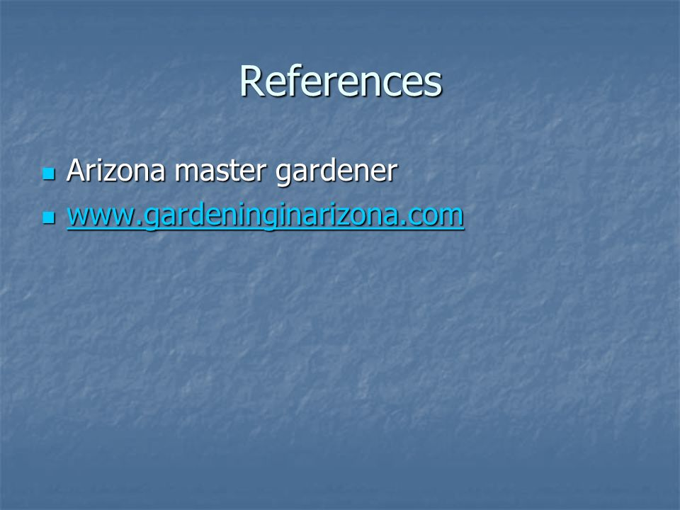 References Arizona master gardener Arizona master gardener www.gardeninginarizona.com www.gardeninginarizona.com www.gardeninginarizona.com