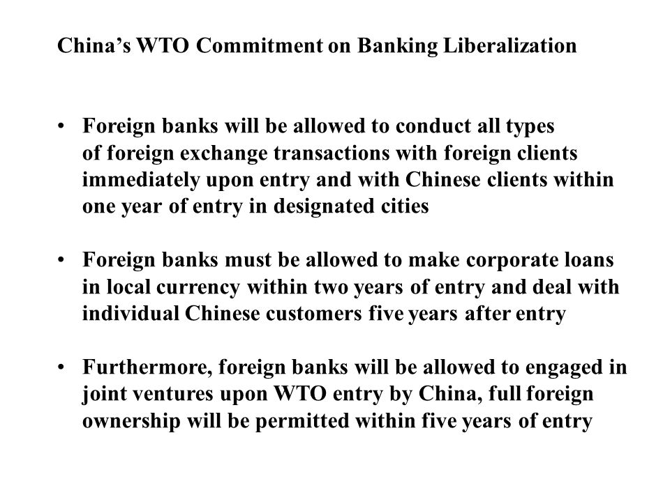 Chinas WTO Commitment on Banking Liberalization Foreign banks will be allowed to conduct all types of foreign exchange transactions with foreign clien