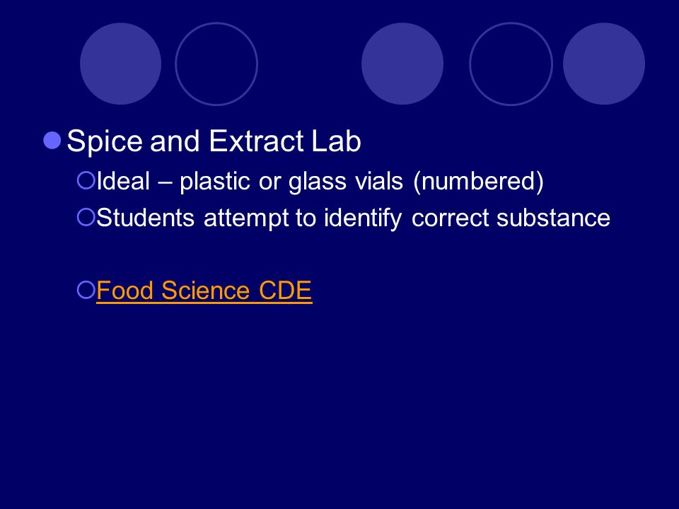 Spice and Extract Lab Ideal – plastic or glass vials (numbered) Students attempt to identify correct substance Food Science CDE