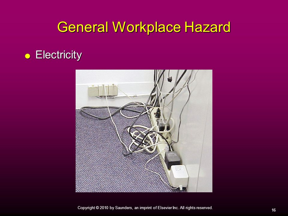 16 Copyright © 2010 by Saunders, an imprint of Elsevier Inc. All rights reserved. General Workplace Hazard Electricity Electricity