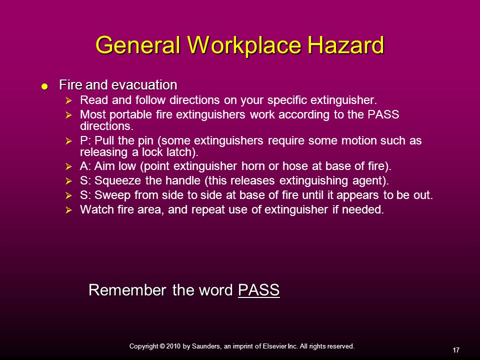 17 Copyright © 2010 by Saunders, an imprint of Elsevier Inc. All rights reserved. General Workplace Hazard Fire and evacuation Fire and evacuation Rea