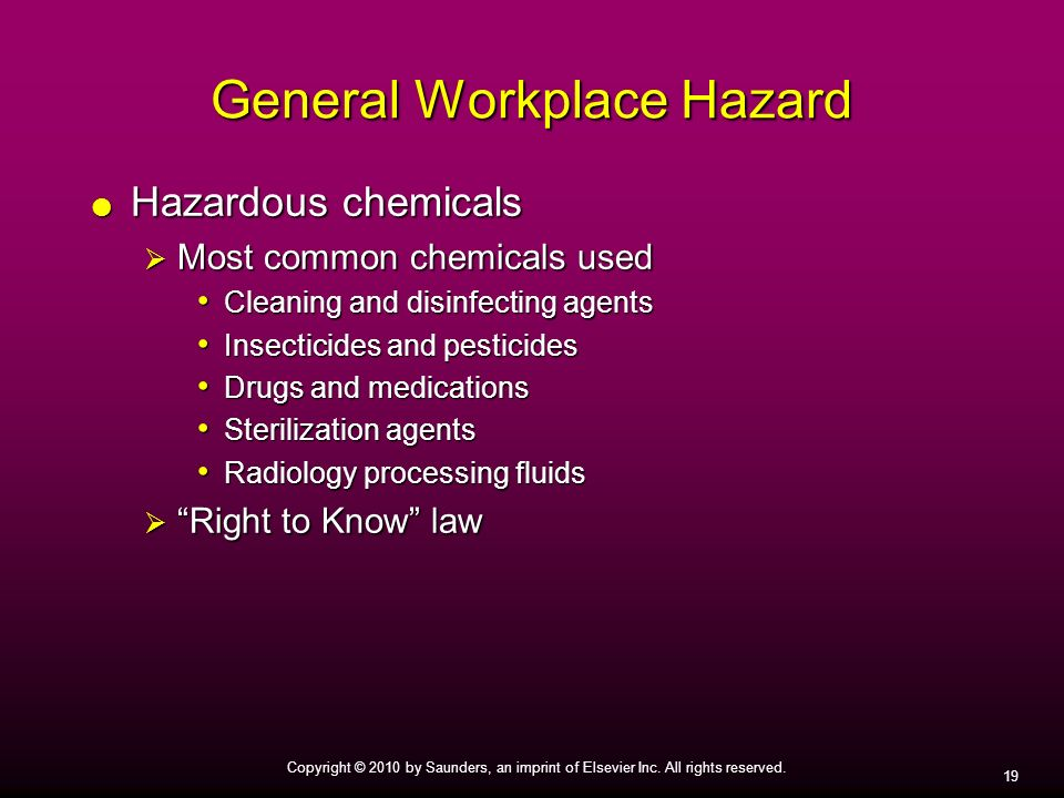 19 Copyright © 2010 by Saunders, an imprint of Elsevier Inc. All rights reserved. General Workplace Hazard Hazardous chemicals Hazardous chemicals Mos