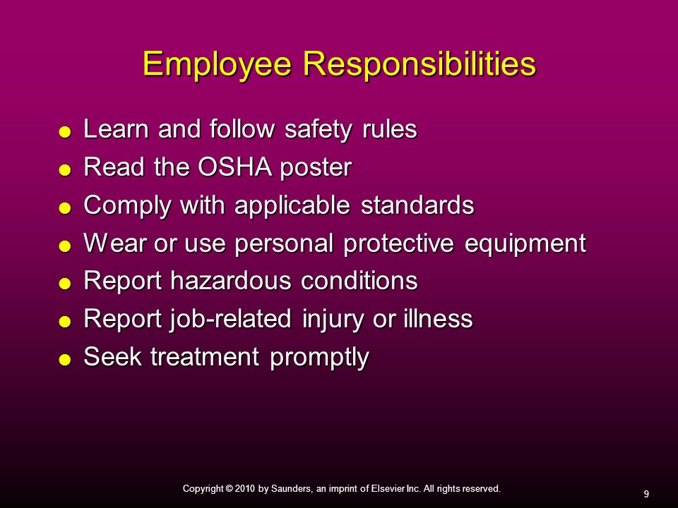 9 Copyright © 2010 by Saunders, an imprint of Elsevier Inc. All rights reserved. Employee Responsibilities Learn and follow safety rules Learn and fol