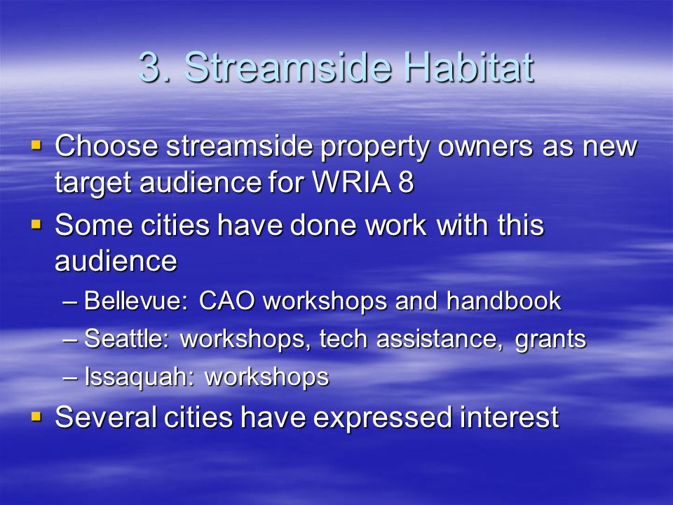 3. Streamside Habitat Choose streamside property owners as new target audience for WRIA 8 Choose streamside property owners as new target audience for