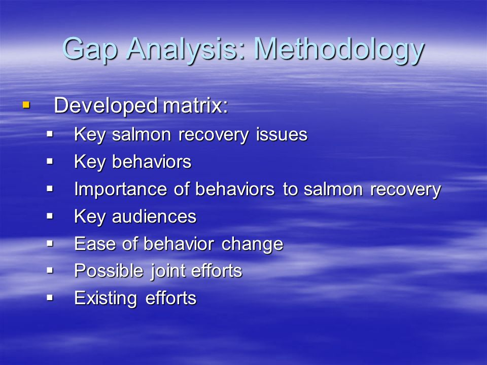 Gap Analysis: Methodology Developed matrix: Developed matrix: Key salmon recovery issues Key salmon recovery issues Key behaviors Key behaviors Import