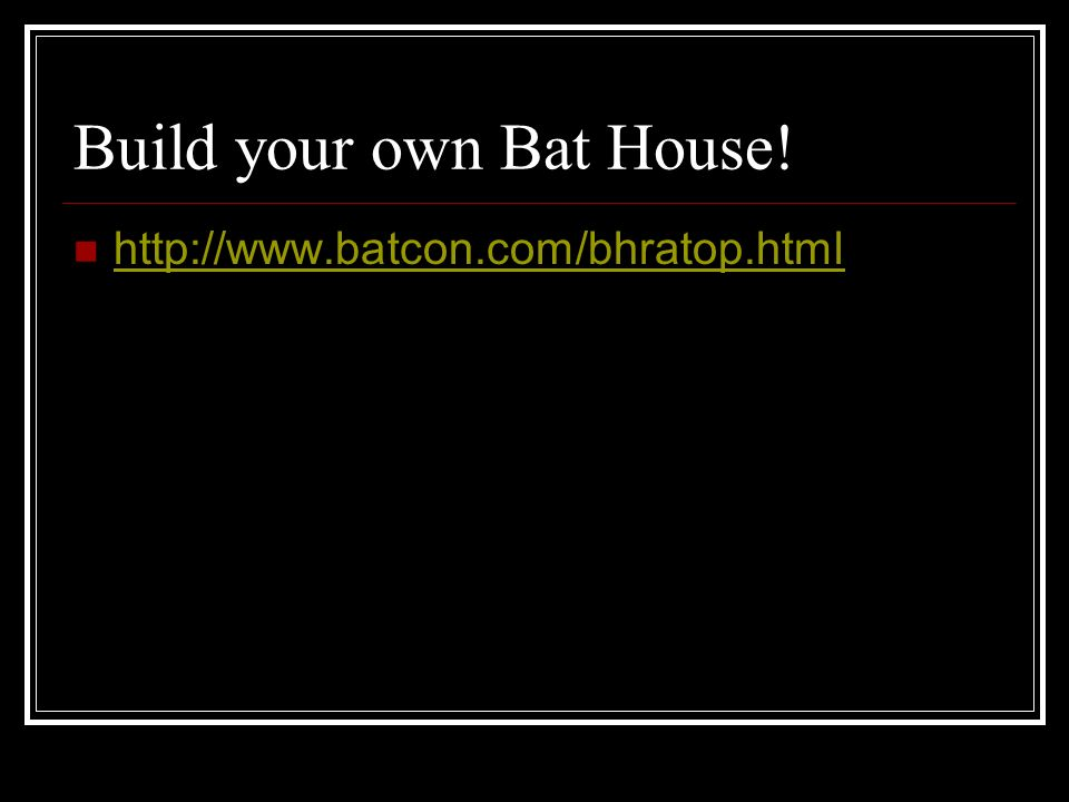 Build your own Bat House! http://www.batcon.com/bhratop.html
