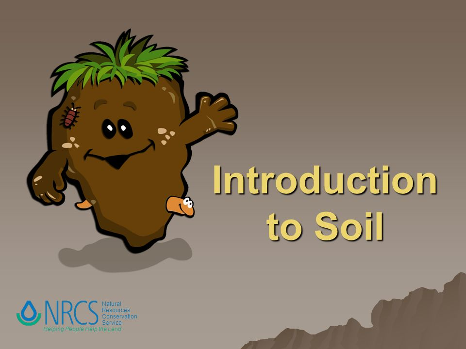Natural Resources Conservation Service Helping People Help the Land Introduction to Soil