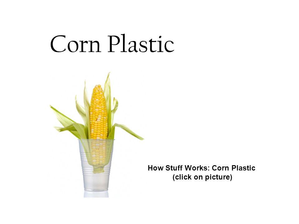 Corn Plastic How Stuff Works: Corn Plastic (click on picture)