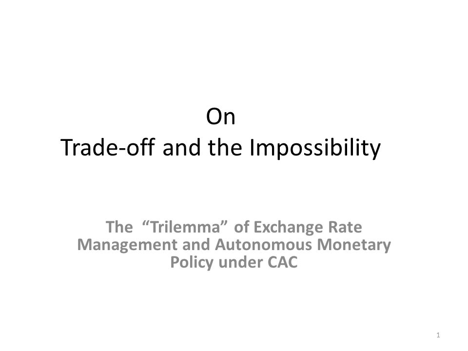 On Trade-off and the Impossibility The Trilemma of Exchange Rate Management and Autonomous Monetary Policy under CAC 1