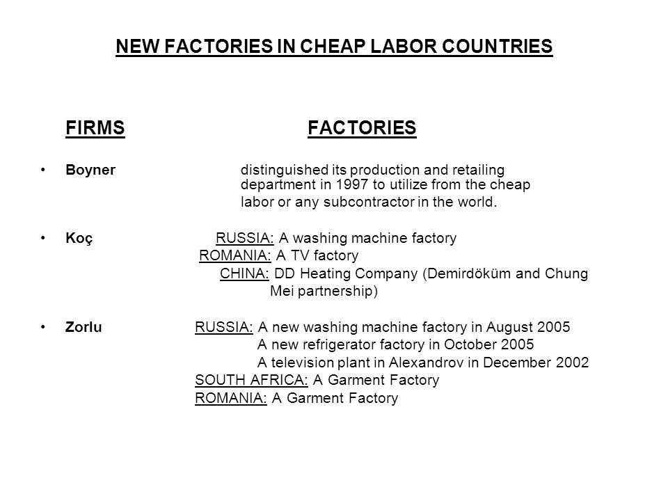 NEW FACTORIES IN CHEAP LABOR COUNTRIES FIRMSFACTORIES Boyner distinguished its production and retailing department in 1997 to utilize from the cheap labor or any subcontractor in the world.