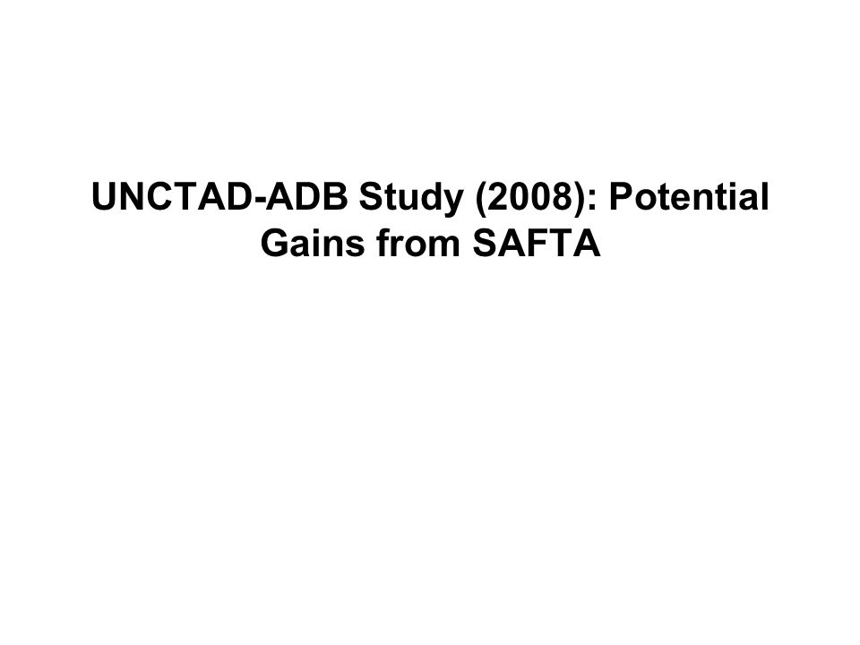UNCTAD-ADB Study (2008): Potential Gains from SAFTA