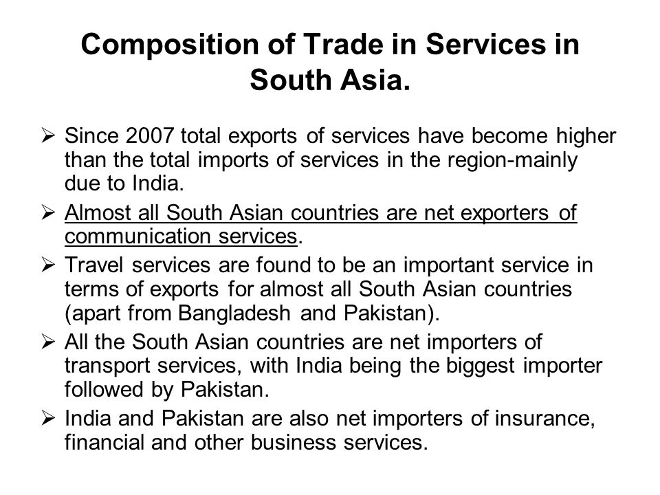 Composition of Trade in Services in South Asia. Since 2007 total exports of services have become higher than the total imports of services in the regi
