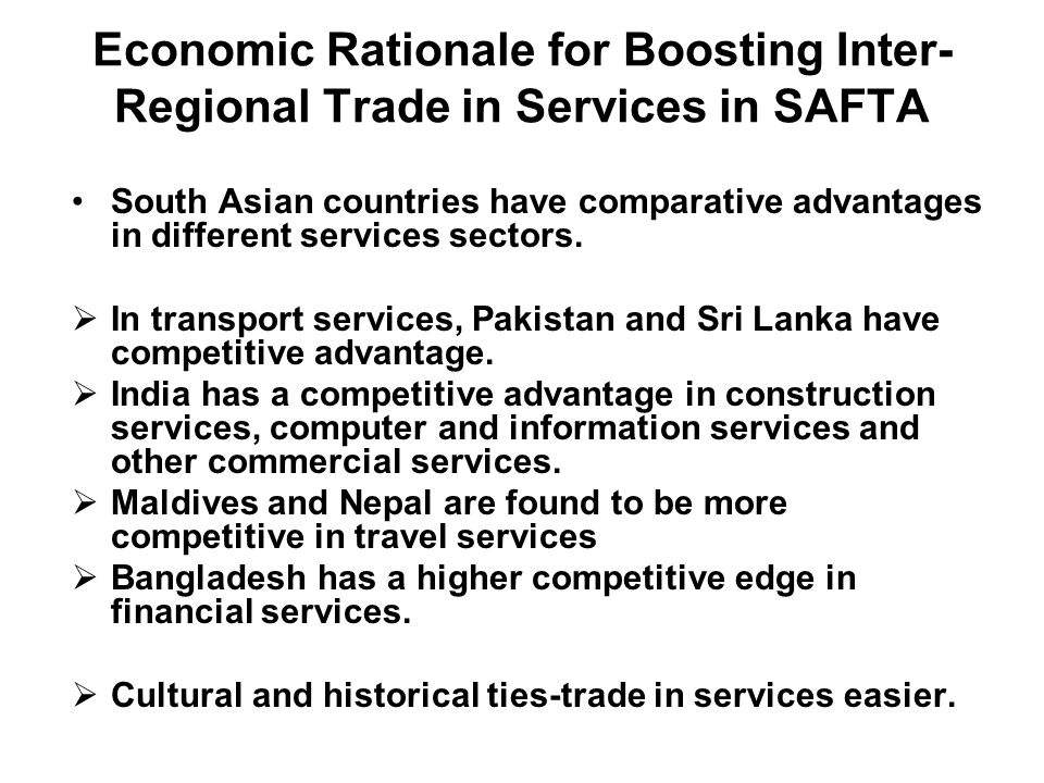 Economic Rationale for Boosting Inter- Regional Trade in Services in SAFTA South Asian countries have comparative advantages in different services sec