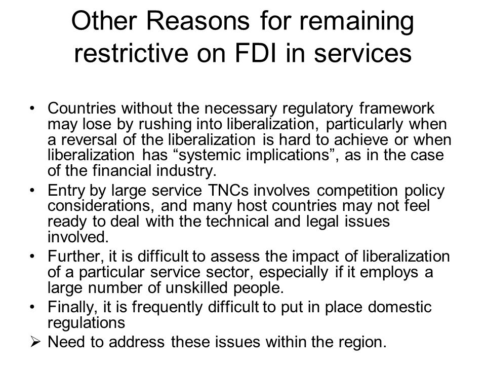 Other Reasons for remaining restrictive on FDI in services Countries without the necessary regulatory framework may lose by rushing into liberalizatio