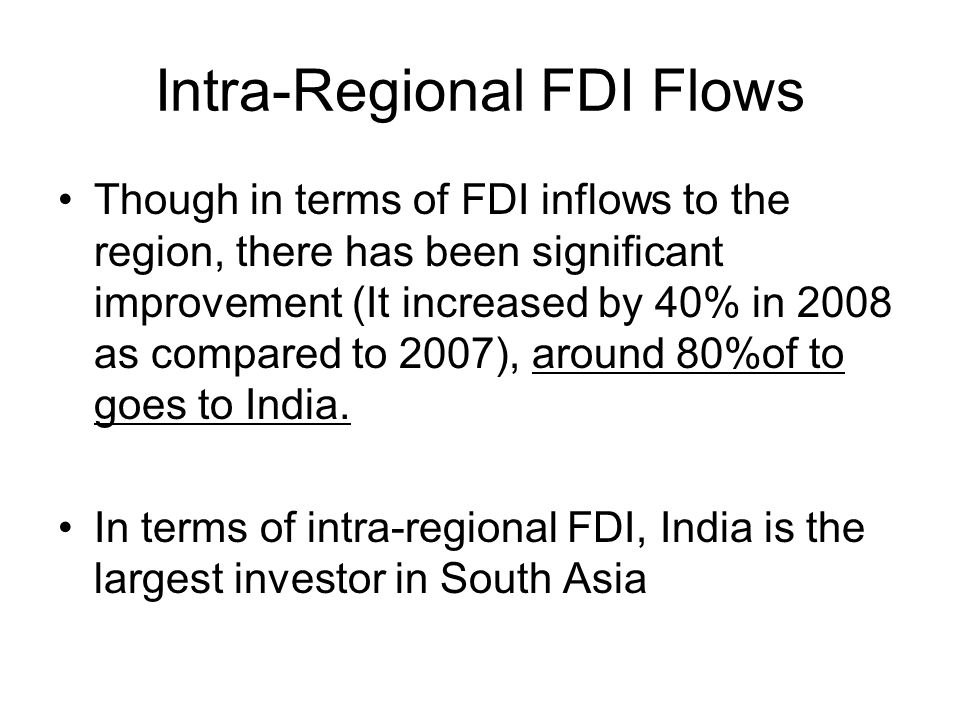 Intra-Regional FDI Flows Though in terms of FDI inflows to the region, there has been significant improvement (It increased by 40% in 2008 as compared