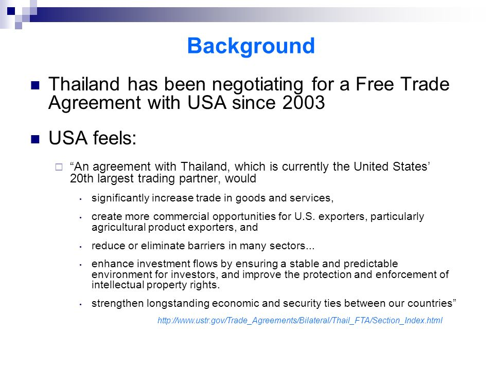 Background Thailand has been negotiating for a Free Trade Agreement with USA since 2003 USA feels: An agreement with Thailand, which is currently the