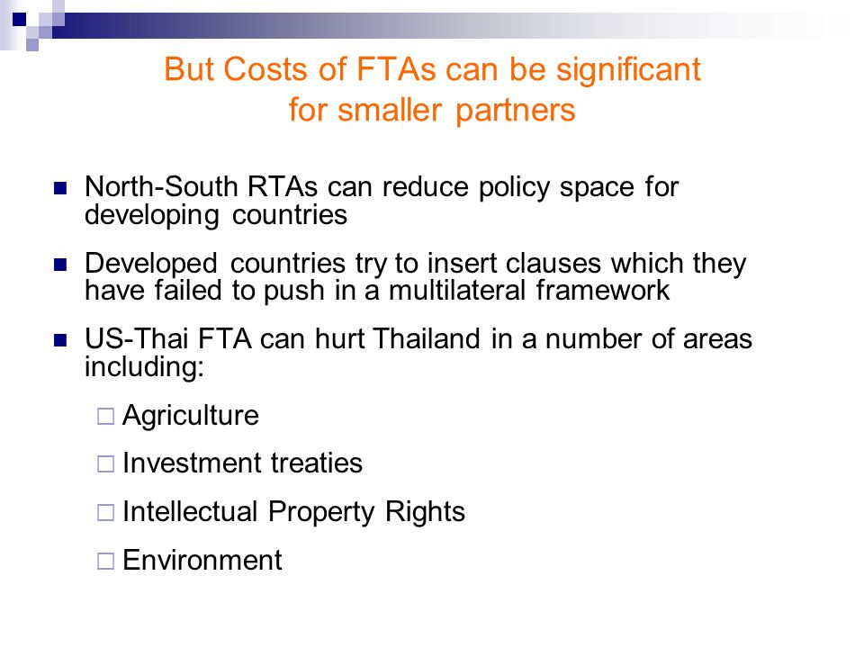 But Costs of FTAs can be significant for smaller partners North-South RTAs can reduce policy space for developing countries Developed countries try to